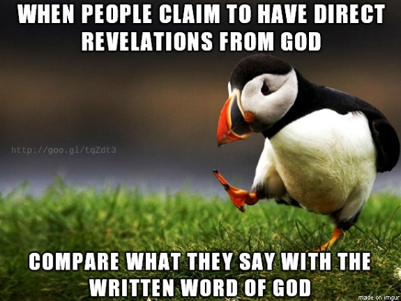 There are professing Christians who claim to have direct revelation from God, as if the canon of Scripture was still open. Such claims need to be challenged from the written Word of God.