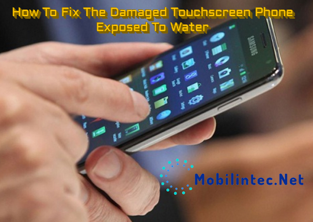 How To Fix The Damaged Touchscreen Phone Exposed To Water