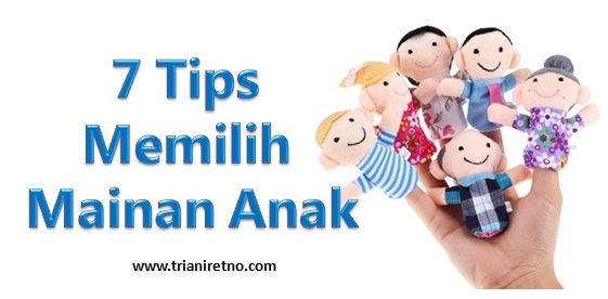 7 Tips Memilih Mainan Anak