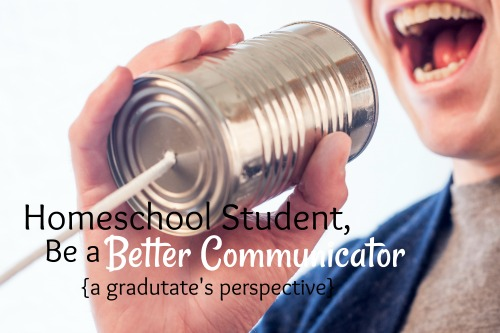 Homeschool Student, Be a Better Communicator! {a graduate's perspective}