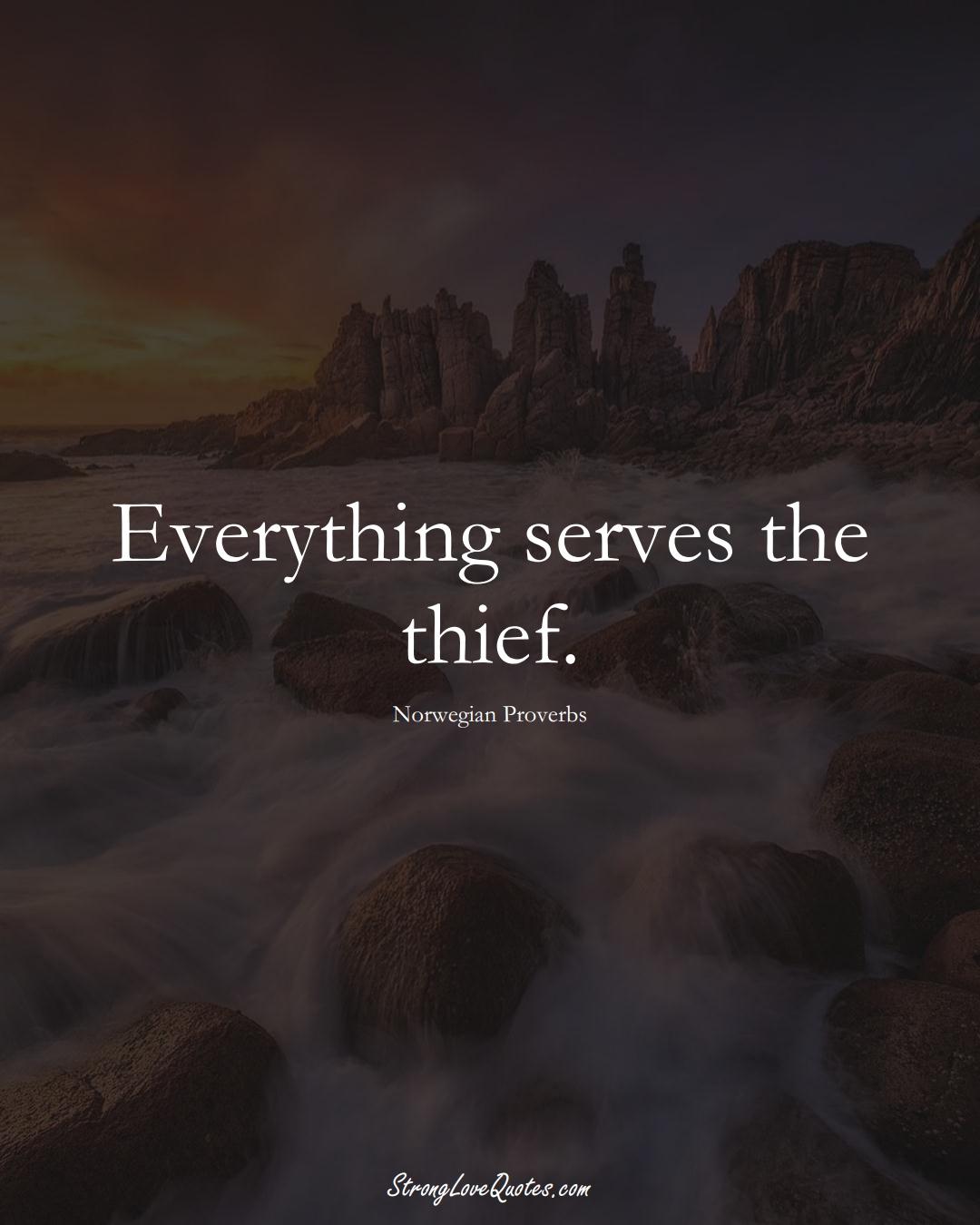 Everything serves the thief. (Norwegian Sayings);  #EuropeanSayings