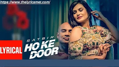Ho Ke Door Song Lyrics | Satbir | Mista Baaz |Vinder Nathu Majra | Latest Punjabi Songs 2020