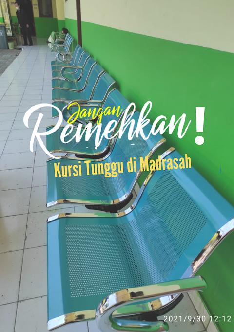Jangan Remehkan! Pentingnya Kursi Tunggu di Madrasah