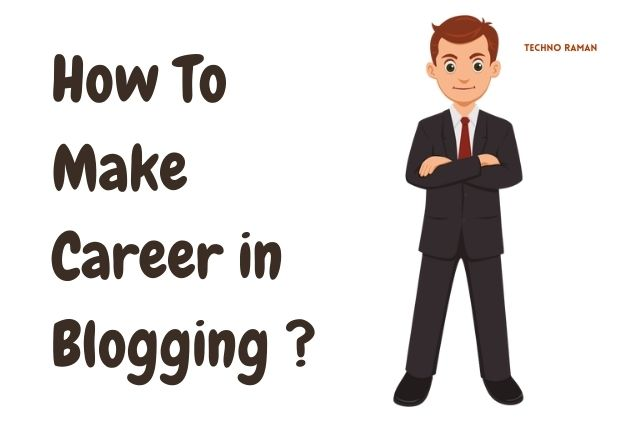 How To Make Career in Blogging ? - Techno Raman