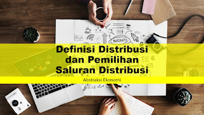Definisi Distribusi dan Pemilihan Saluran Distribusi