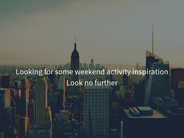 Looking for some weekend activity inspiration Look no further