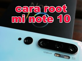 Cara Root Mi Note 10