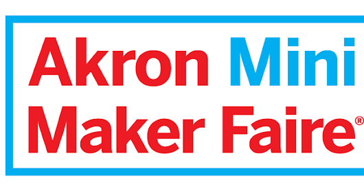 Akron Mini Maker Faire this Saturday 9-22 from 12-4pm