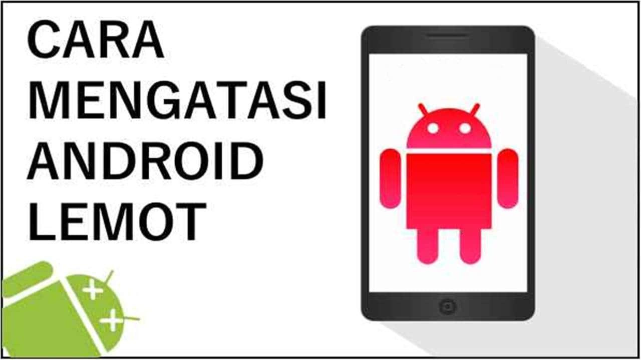 7 Tips Ampuh Cara Mengatasi Hp Android Lemot Menjadi Cepat Masfavo Com