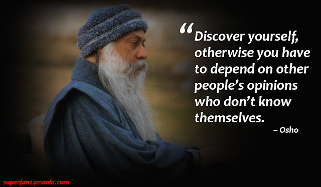 """Discover yourself, otherwise you have to depend on other people's opinions who don't know themselves."""