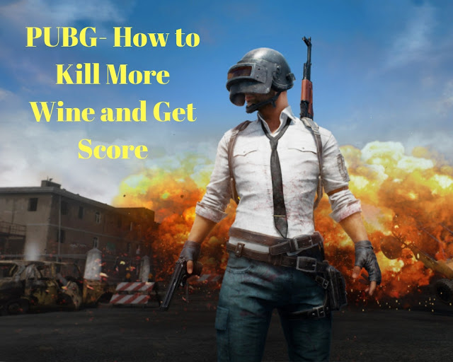 PUBG- How to Kill More Wine and Get Score