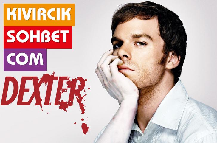 Sevilerek İzlenen Dexter Dizi Replikleri, Dexter Dizi Sözleri Sizlerle.