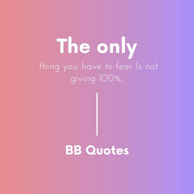 The only thing you have to fear Is not giving 100%.