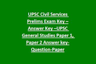 UPSC Civil Services Prelims Exam Key –Answer Key –UPSC General Studies Paper 1, Paper 2 Answer key-Question-Paper