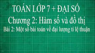 Toán lớp 7 Bài 2 Một số bài toán về đại lượng tỉ lệ thuận | Đại số thầy lợi