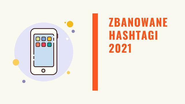 Zakazane (zbanowane) hashtagi 2021