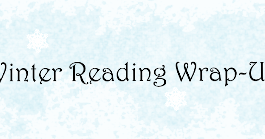 [Wrap-up] Winter Reading Wrap-Up!