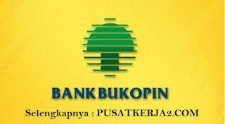 Lowongan Kerja SMA SMK D3 S1 Bank Bukopin April 2020 Dua Posisi