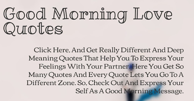 "Here you get the best ""good morning love quotes"" that they can love."