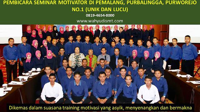 PEMBICARA SEMINAR MOTIVATOR DI PEMALANG, PURBALINGGA, PURWOREJO  NO.1,  Training Motivasi di PEMALANG, PURBALINGGA, PURWOREJO , Softskill Training di PEMALANG, PURBALINGGA, PURWOREJO , Seminar Motivasi di PEMALANG, PURBALINGGA, PURWOREJO , Capacity Building di PEMALANG, PURBALINGGA, PURWOREJO , Team Building di PEMALANG, PURBALINGGA, PURWOREJO , Communication Skill di PEMALANG, PURBALINGGA, PURWOREJO , Public Speaking di PEMALANG, PURBALINGGA, PURWOREJO , Outbound di PEMALANG, PURBALINGGA, PURWOREJO , Pembicara Seminar di PEMALANG, PURBALINGGA, PURWOREJO