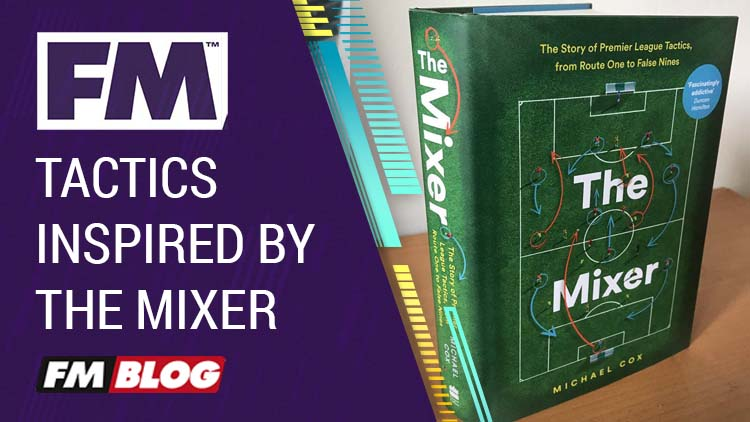 The Mixer by Michael Cox inspired Football Manager Tactics