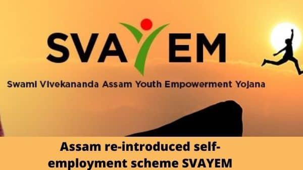 ASSAM: SVAYEM Scheme 2020 - Scheme Details, Eligibility Criteria & Application Form: Apply Online