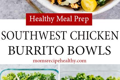 Healthy Meal Prep Southwest Chicken Burrito Bowls Recipe {+video}