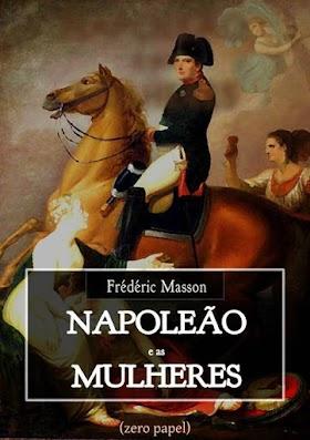 Frederic Masson - Napoleão e as mulheres
