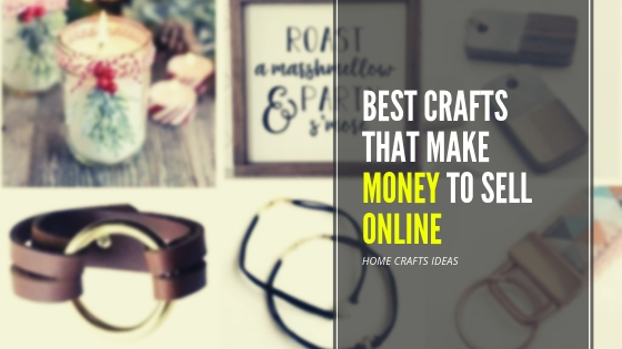 Best Crafts That Make Money To Sell Online