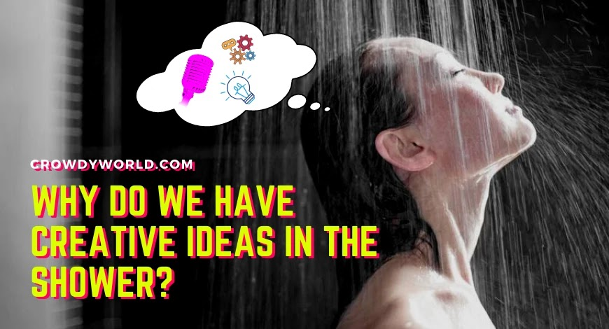Why do we have creative ideas in the shower?