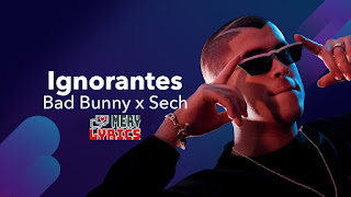 Ignorantes By Bad Bunny x Sech - Lyrics