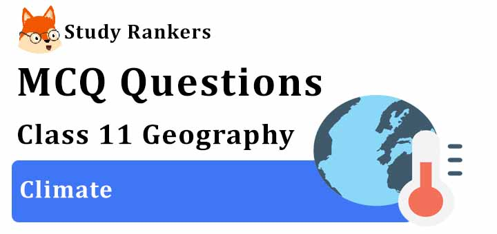 MCQ Questions for Class 11 Geography: Ch 4 Climate