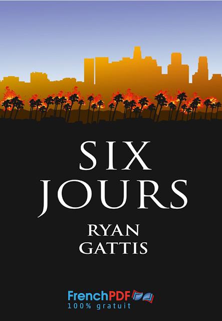 Roman: Six jours en pdf de Ryan Gattis à télécharger gratuitement