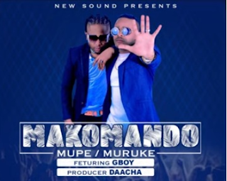 Makomando Ft G Boy – Mupe Muruke