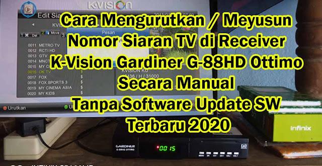 Cara Mengurutkan / Meyusun Nomor Siaran TV di Receiver K-Vision Gardiner G-88HD Ottimo Secara Manual Tanpa Software Update SW Terbaru 2020