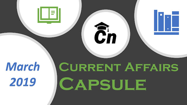Current Affairs Capsule march 2019, Current Events Capsule, Capsule for Competitive Exams like SSC, IBPS, SBI, LIC, RRB