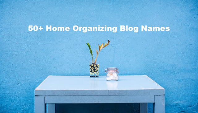 58 Best Home Organizing Blog Name Ideas