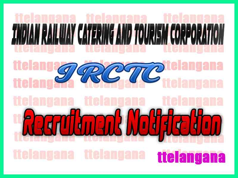 Indian Railway Catering and Tourism Corporation IRCTC Recruitment Notification