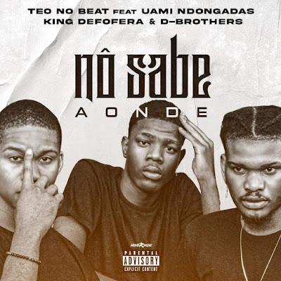 Teo No Beat feat Uami Ndongadas, King Defofera & D-Brothers - Nô Sabe Aonde [2021]