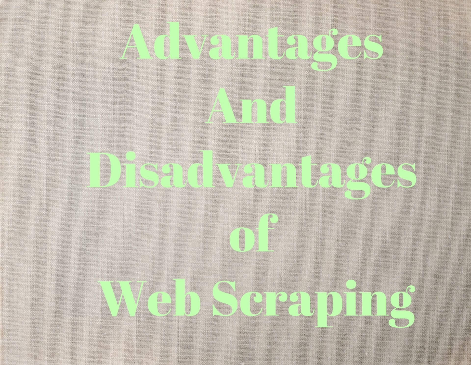 Advantages and Disadvantages Of Web Scaraping