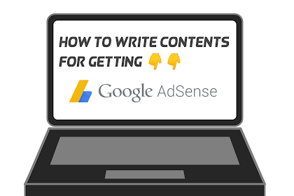 How to Write Contents For Getting AdSense Approval?
