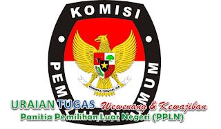 Tugas Wewenang Panitia Pemilihan Luar Negeri (PPLN). Panitia Pemilihan Luar Negeri yang selanjutnya disingkat PPLN adalah panitia yang dibentuk oteh KPU untuk melaksanakan Pemilu di luar negeri.