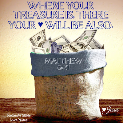 Matthew 6:19-21, your heart and yoru treasures