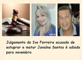 Julgamento do Ivo Ferreira acusado de estuprar e matar Janaína Santos é adiado para novembro