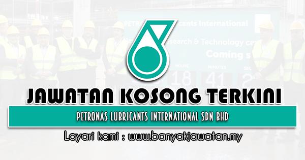 Jawatan Kosong 2021 di Petronas Lubricants International Sdn Bhd
