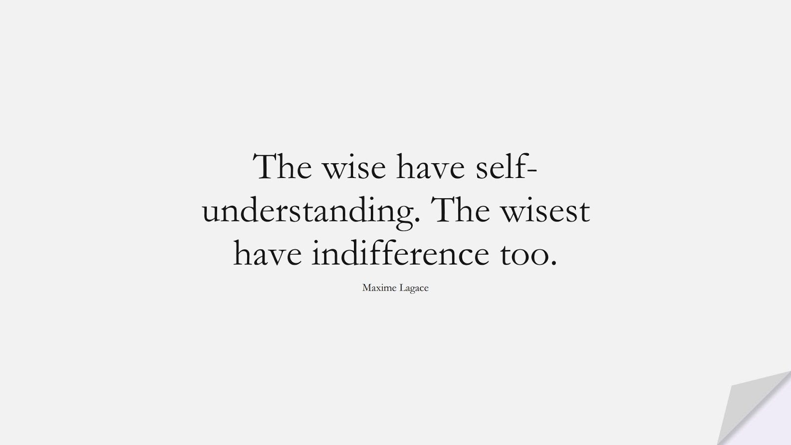 The wise have self-understanding. The wisest have indifference too. (Maxime Lagace);  #CalmQuotes
