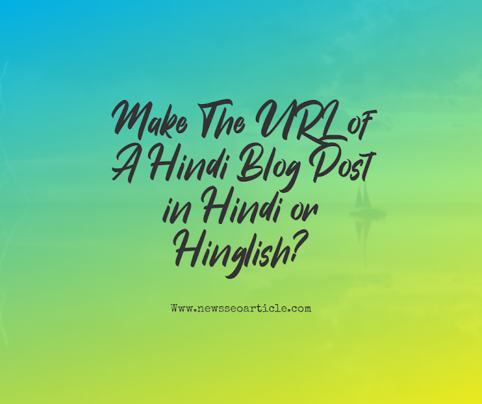 Make The URL of A Hindi Blog Post in Hindi or Hinglish?