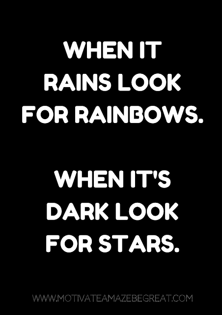 "27 Self Motivation Quotes And Posters For Success: ""When it rains look for rainbows. When it's dark look for stars."""