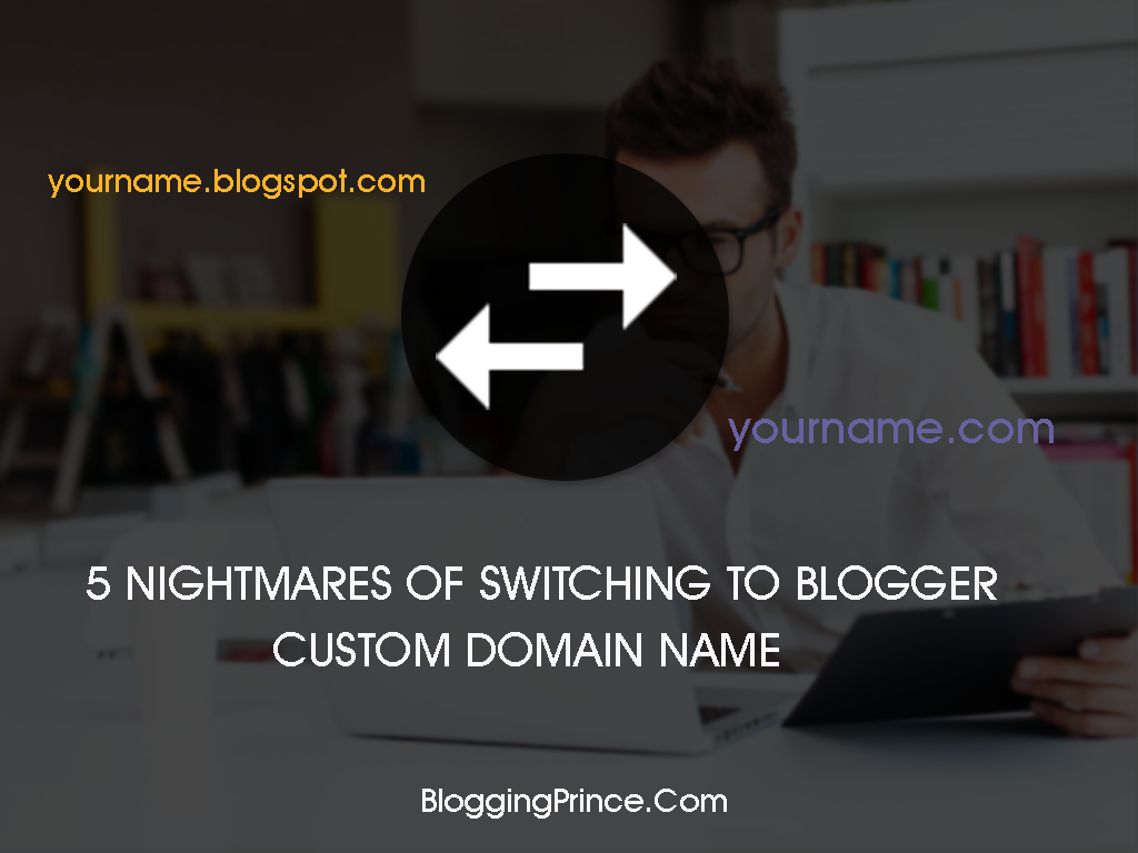 5 Nightmares Of Switching To Custom Domain Name In BlogSpot