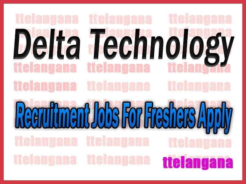 Delta Technology Recruitment Jobs For Freshers Apply